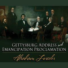 Gettysburg Address & Emancipation Proclamation Audiobook, by Abraham Lincoln