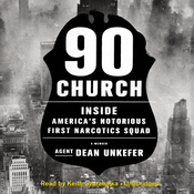 90 Church: Inside America's Notorious First Narcotics Squad, by Dean Unkefer
