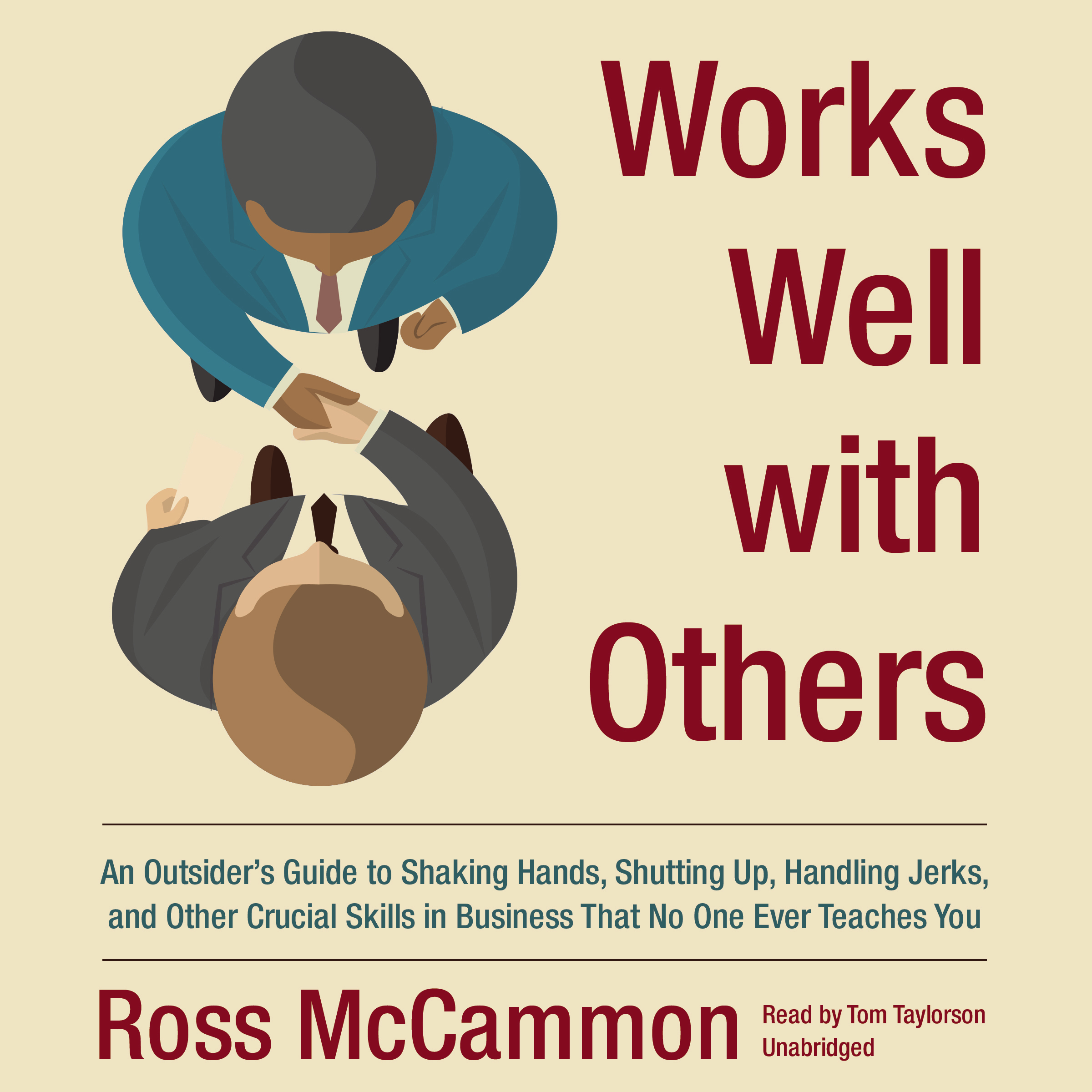 Printable Works Well with Others: An Outsider's Guide to Shaking Hands, Shutting Up, Handling Jerks, and Other Crucial Skills in Business That No One Ever Teaches You Audiobook Cover Art