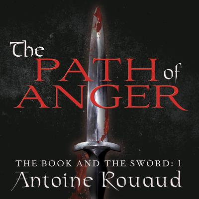 The Path of Anger: The Book and the Sword: 1 Audiobook, by Antoine Rouaud