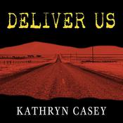 Deliver Us: Three Decades of Murder and Redemption in the Infamous I-45/Texas Killing Fields Audiobook, by Kathryn Casey