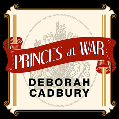 Princes at War: The Bitter Battle Inside Britains Royal Family in the Darkest Days of WWII Audiobook, by Deborah Cadbury