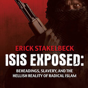 ISIS Exposed: Beheadings, Slavery, and the Hellish Reality of Radical Islam, by Erick Stakelbeck