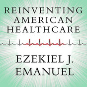 Reinventing American Health Care: How the Affordable Care Act Will Improve Our Terribly Complex, Blatantly Unjust, Outrageously Expensive, Grossly Inefficient, Error Prone System, by Ezekiel J. Emanuel