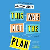 This Was Not the Plan: A Novel, by Cristina Alger