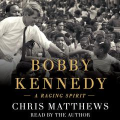 Bobby Kennedy: A Raging Spirit Audiobook, by Chris Matthews