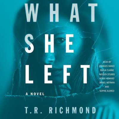 What She Left: A Novel Audiobook, by T. R. Richmond