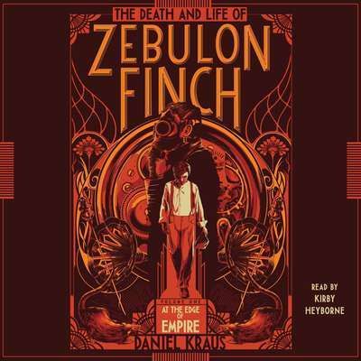The Death and Life of Zebulon Finch, Volume One: At the Edge of Empire Audiobook, by Daniel Kraus