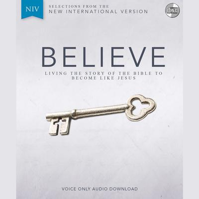 Believe Audio Bible Voice Only - New International Version, NIV: Complete Bible: Living the Story of the Bible to Become LIke Jesus Audiobook, by Randy Frazee
