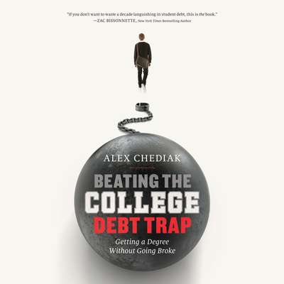 Beating the College Debt Trap: Getting a Degree without Going Broke Audiobook, by Alex Chediak