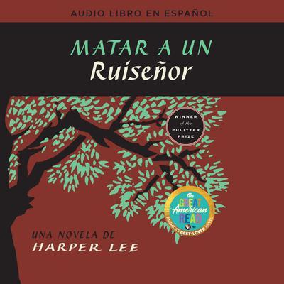 Matar a un ruiseñor  (To Kill a Mockingbird - Spanish Edition) Audiobook, by Harper Lee