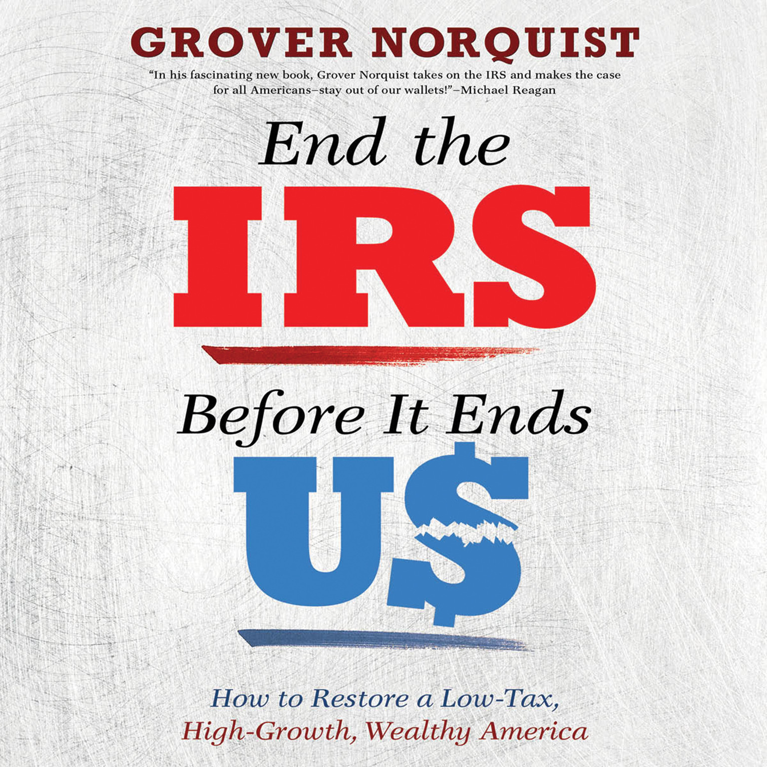 Printable End the IRS Before It Ends Us: How to Restore a Low Tax, High Growth, Wealthy America Audiobook Cover Art