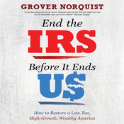 End the IRS Before It Ends Us: How to Restore a Low Tax, High Growth, Wealthy America, by Grover Norquist