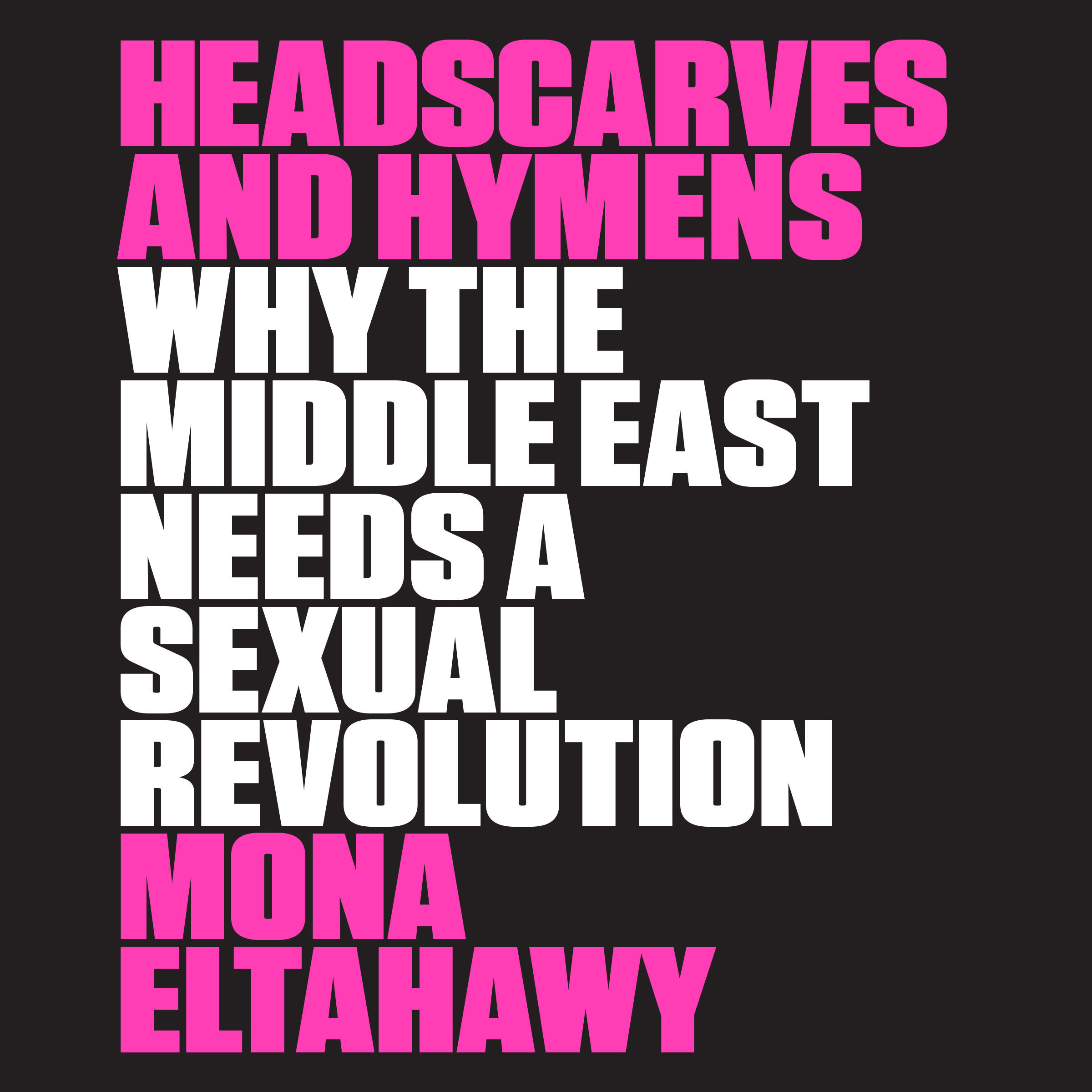 Printable Headscarves and Hymens: Why the Middle East Needs a Sexual Revolution Audiobook Cover Art