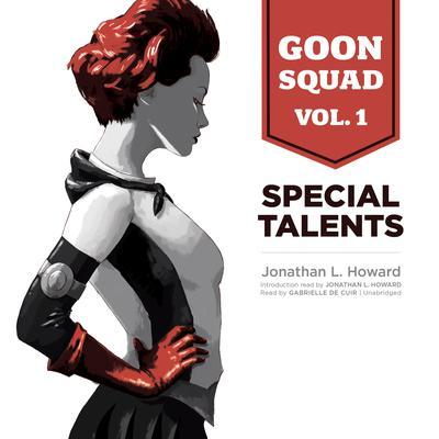 Goon Squad, Vol. 1: Special Talents Audiobook, by Jonathan L. Howard