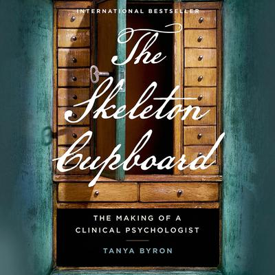 The Skeleton Cupboard: The Making of a Clinical Psychologist: The Making of a Clinical Psychologist Audiobook, by Tanya Byron