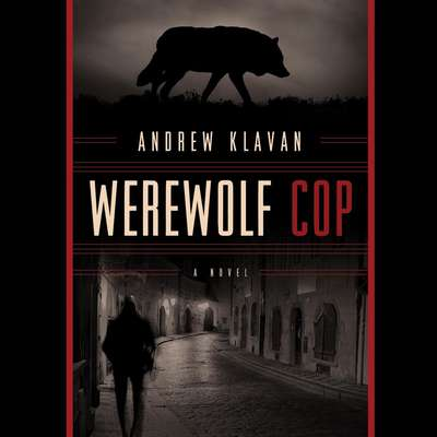 Werewolf Cop: A Novel Audiobook, by Andrew Klavan