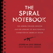 The Spiral Notebook: The Aurora Theater Shooter and the Epidemic of Mass Violence Committed by American Youth Audiobook, by Stephen Singular, Joyce Singular