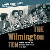 The Wilmington Ten: Violence, Injustice, and the Rise of Black Politics in the 1970s Audiobook, by Kenneth Robert Janken