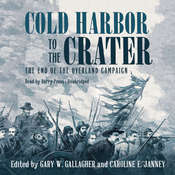 Cold Harbor to the Crater: The End of the Overland Campaign, by Gary W. Gallagher