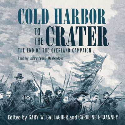 Cold Harbor to the Crater: The End of the Overland Campaign Audiobook, by Gary W. Gallagher