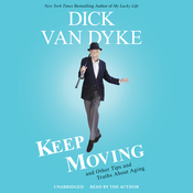 Keep Moving: And Other Tips and Truths about Aging, by Dick Van Dyke