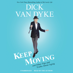 Keep Moving: And Other Tips and Truths about Aging Audiobook, by Dick Van Dyke