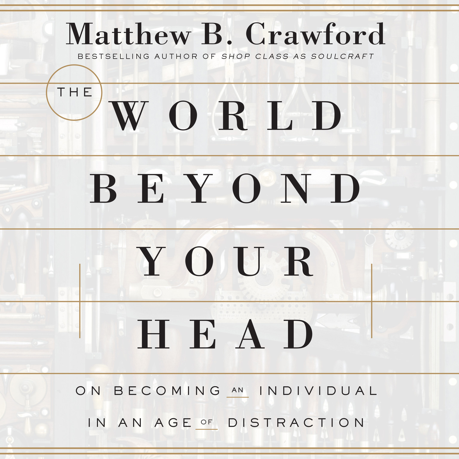 Printable The World Beyond Your Head: On Becoming an Individual in an Age of Distraction Audiobook Cover Art