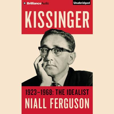 Kissinger: Volume I: 1923-1968: The Idealist Audiobook, by Niall Ferguson