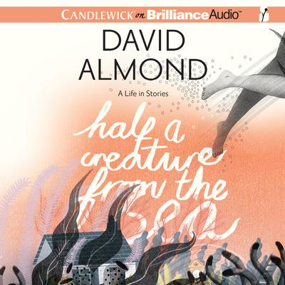 Half a Creature from the Sea: A Life in Stories Audiobook, by David Almond