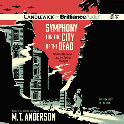 Symphony for the City of the Dead: Dmitri Shostakovich and the Siege of Leningrad Audiobook, by M. T. Anderson