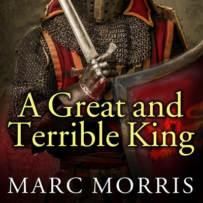 A Great and Terrible King: Edward I and the Forging of Britain Audiobook, by Marc Morris