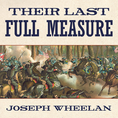 Their Last Full Measure: The Final Days of the Civil War Audiobook, by Joseph Wheelan
