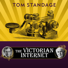 The Victorian Internet: The Remarkable Story of the Telegraph and the Nineteenth Centurys On-line Pioneers Audiobook, by Tom Standage