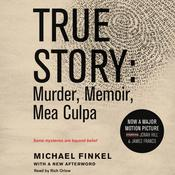 True Story tie-in edtion: Murder, Memoir, Mea Culpa Audiobook, by Michael Finkel