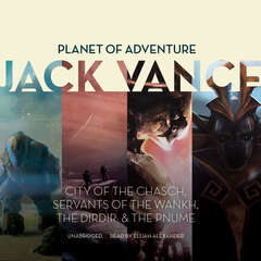 Planet of Adventure: City of the Chasch, Servants of the Wankh, The Dirdir, The Pnume Audiobook, by Jack Vance