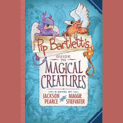 Pip Bartlett's Guide to Magical Creatures Audiobook, by Jackson Pearce