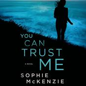 You Can Trust Me: A Novel, by Sophie McKenzie
