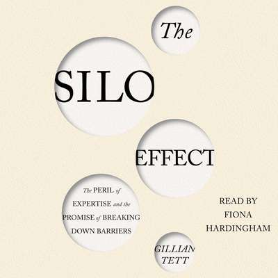 The Silo Effect: The Peril of Expertise and the Promise of Breaking Down Barriers Audiobook, by Gillian Tett