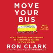 Move Your Bus: An Extraordinary New Approach to Accelerating Success in Work and Life Audiobook, by Ron Clark