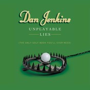 Unplayable Lies: (The Only Golf Book Youll Ever Need) Audiobook, by Dan Jenkins