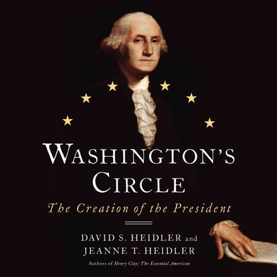 Washington's Circle: The Creation of the President Audiobook, by David S. Heidler