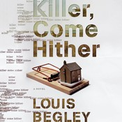 Killer, Come Hither, by Louis Begley