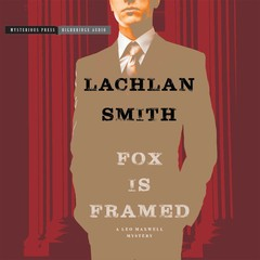 Fox Is Framed: A Leo Maxwell Mystery Audiobook, by Lachlan Smith