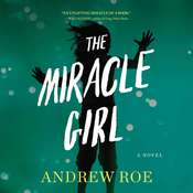The Miracle Girl: A Novel, by Andrew Roe