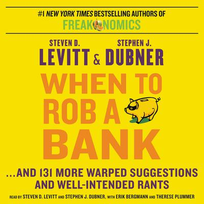 When to Rob a Bank: ...And 131 More Warped Suggestions and Well-Intended Rants Audiobook, by Steven D. Levitt