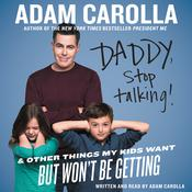 Daddy, Stop Talking: And Other Things My Kids Want but Won't Be Getting, by Adam Carolla