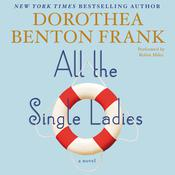 All the Single Ladies: A Novel, by Dorothea Benton Frank