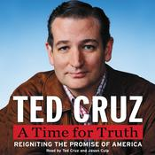 A Time for Truth: Reigniting the Promise of America, by Ted Cruz