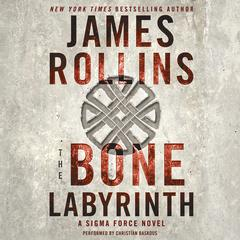 The Bone Labyrinth: A Sigma Force Novel Audiobook, by James Rollins
